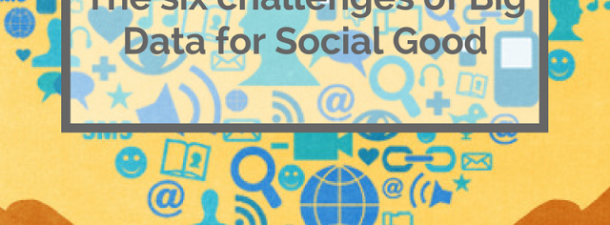 The 6 challenges of Big Data for Social Good